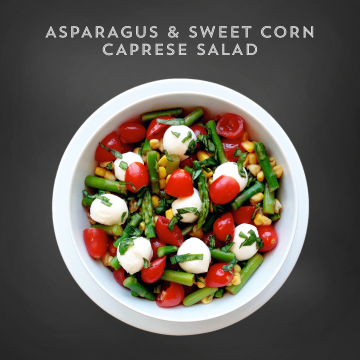asparagus and sweet corn caprese salad